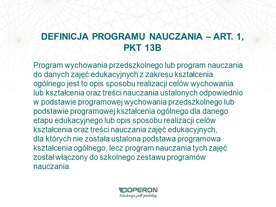 DEFINICJA PROGRAMU NAUCZANIA – ART. 1, PKT 13B Program wychowania przedszkolnego lub program nauczania do danych zajęć edukacyjnych z zakresu kształce