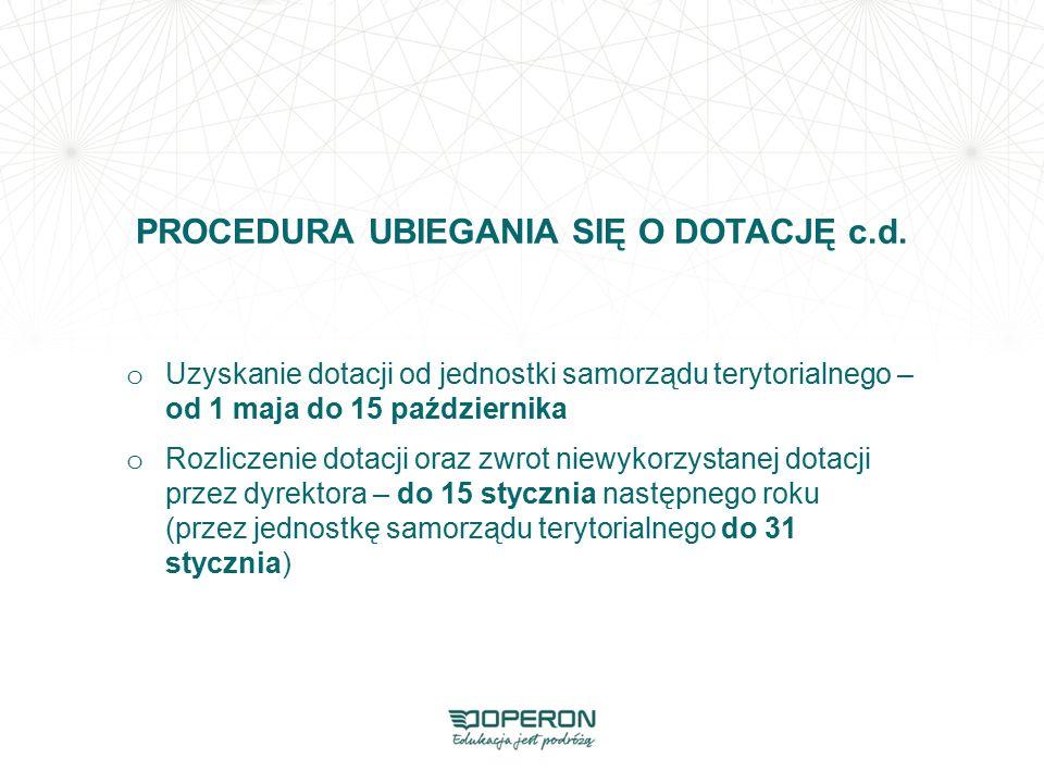 PROCEDURA UBIEGANIA SIĘ O DOTACJĘ c.d. o Uzyskanie dotacji od jednostki samorządu terytorialnego – od 1 maja do 15 października o Rozliczenie dotacji