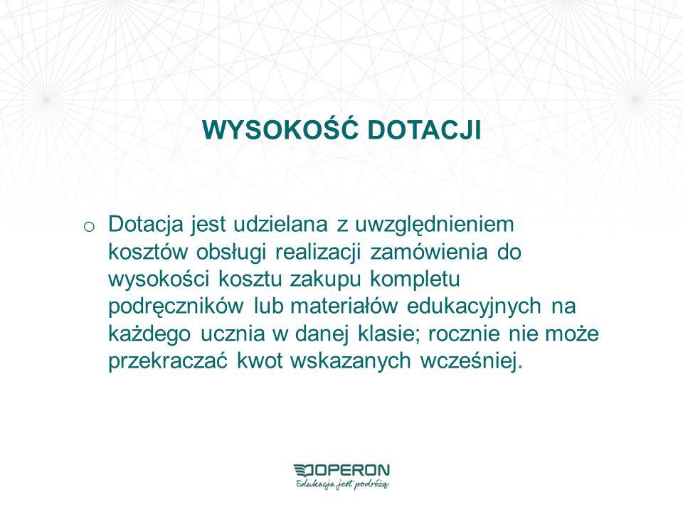 WYSOKOŚĆ DOTACJI o Dotacja jest udzielana z uwzględnieniem kosztów obsługi realizacji zamówienia do wysokości kosztu zakupu kompletu podręczników lub