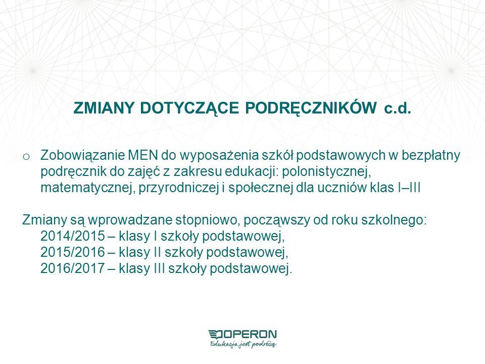 ZMIANY DOTYCZĄCE PODRĘCZNIKÓW c.d. o Zobowiązanie MEN do wyposażenia szkół podstawowych w bezpłatny podręcznik do zajęć z zakresu edukacji: polonistyc