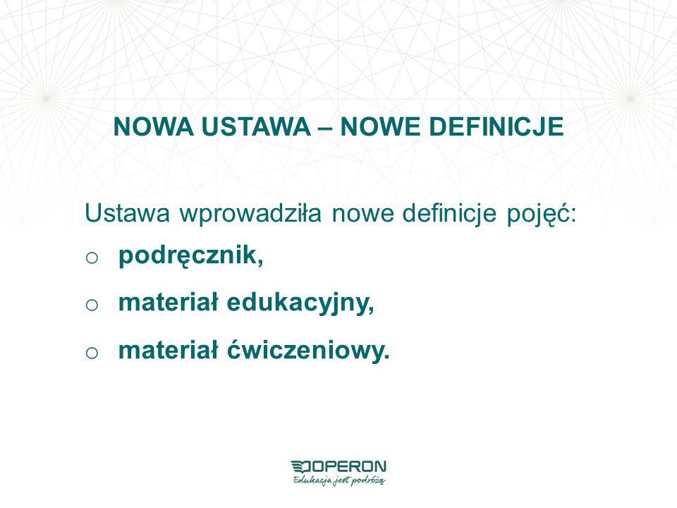 NOWA USTAWA – NOWE DEFINICJE Ustawa wprowadziła nowe definicje pojęć: o podręcznik, o materiał edukacyjny, o materiał ćwiczeniowy.