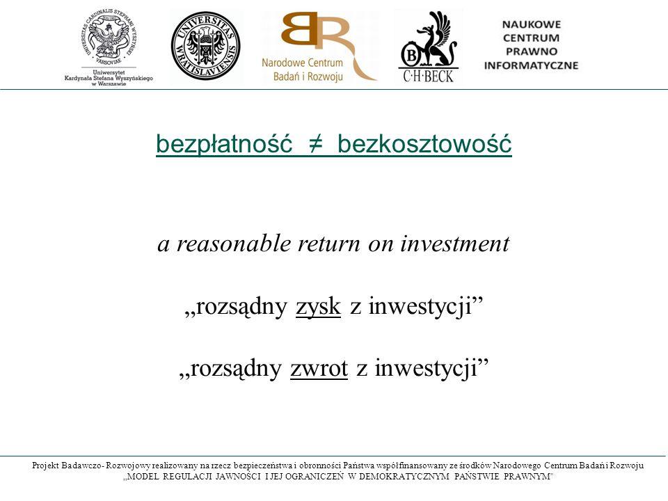 """Projekt Badawczo- Rozwojowy realizowany na rzecz bezpieczeństwa i obronności Państwa współfinansowany ze środków Narodowego Centrum Badań i Rozwoju """"MODEL REGULACJI JAWNOŚCI I JEJ OGRANICZEŃ W DEMOKRATYCZNYM PAŃSTWIE PRAWNYM a reasonable return on investment """"rozsądny zysk z inwestycji """"rozsądny zwrot z inwestycji bezpłatność ≠ bezkosztowość"""
