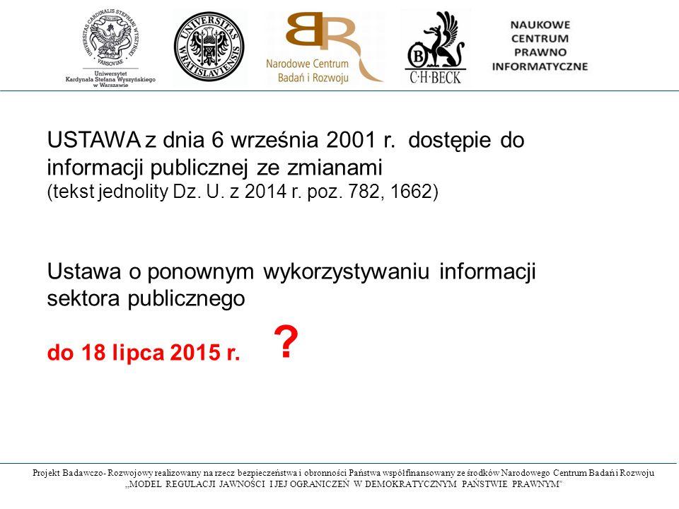 USTAWA z dnia 6 września 2001 r. dostępie do informacji publicznej ze zmianami (tekst jednolity Dz. U. z 2014 r. poz. 782, 1662) Ustawa o ponownym wyk