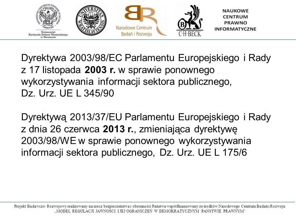 """Projekt Badawczo- Rozwojowy realizowany na rzecz bezpieczeństwa i obronności Państwa współfinansowany ze środków Narodowego Centrum Badań i Rozwoju """"MODEL REGULACJI JAWNOŚCI I JEJ OGRANICZEŃ W DEMOKRATYCZNYM PAŃSTWIE PRAWNYM Dyrektywa 2003/98/EC Parlamentu Europejskiego i Rady z 17 listopada 2003 r."""