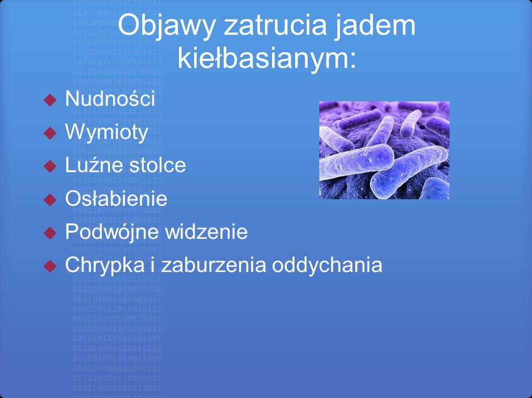 Objawy zatrucia jadem kiełbasianym:  Nudności  Wymioty  Luźne stolce  Osłabienie  Podwójne widzenie  Chrypka i zaburzenia oddychania