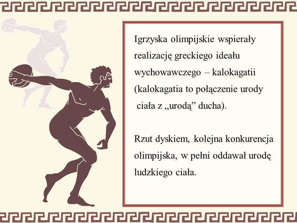 """Igrzyska olimpijskie wspierały realizację greckiego ideału wychowawczego – kalokagatii (kalokagatia to połączenie urody ciała z """"urodą"""" ducha). Rzut d"""