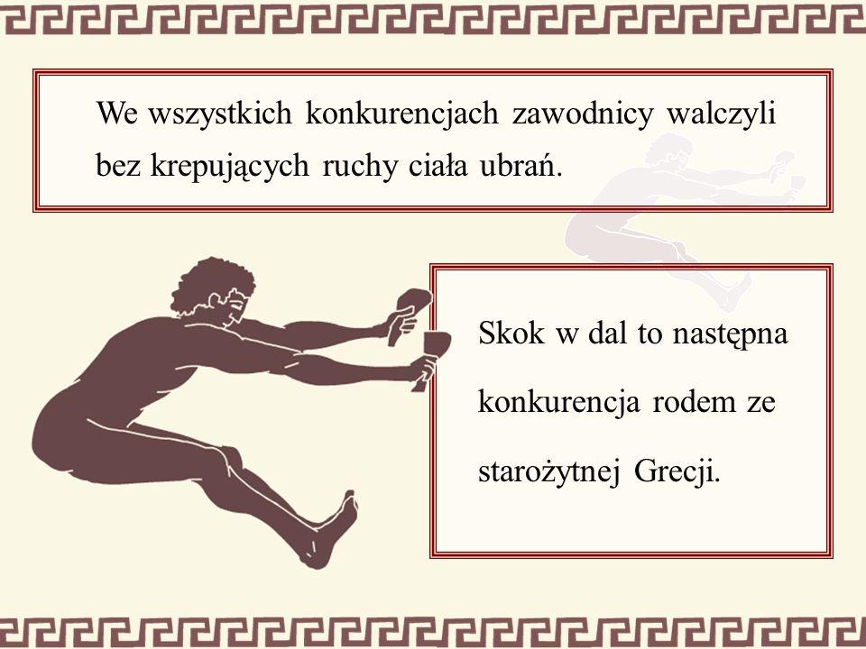 We wszystkich konkurencjach zawodnicy walczyli bez krepujących ruchy ciała ubrań. Skok w dal to następna konkurencja rodem ze starożytnej Grecji.