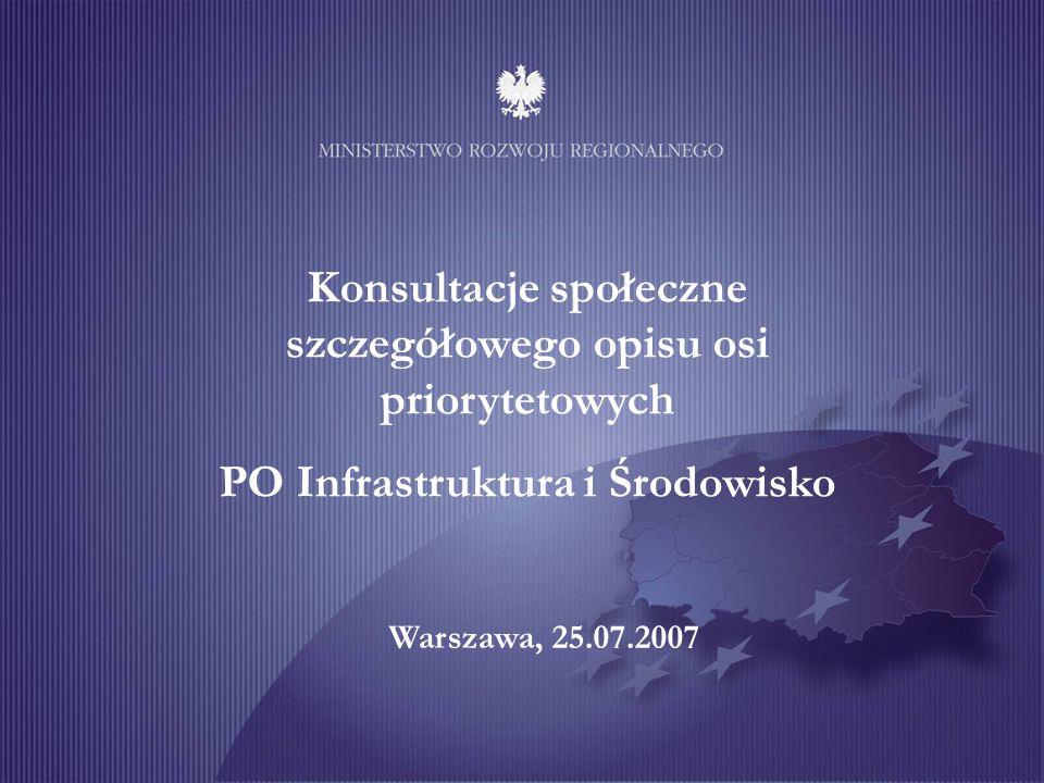 Konsultacje społeczne szczegółowego opisu osi priorytetowych PO Infrastruktura i Środowisko Warszawa, 25.07.2007
