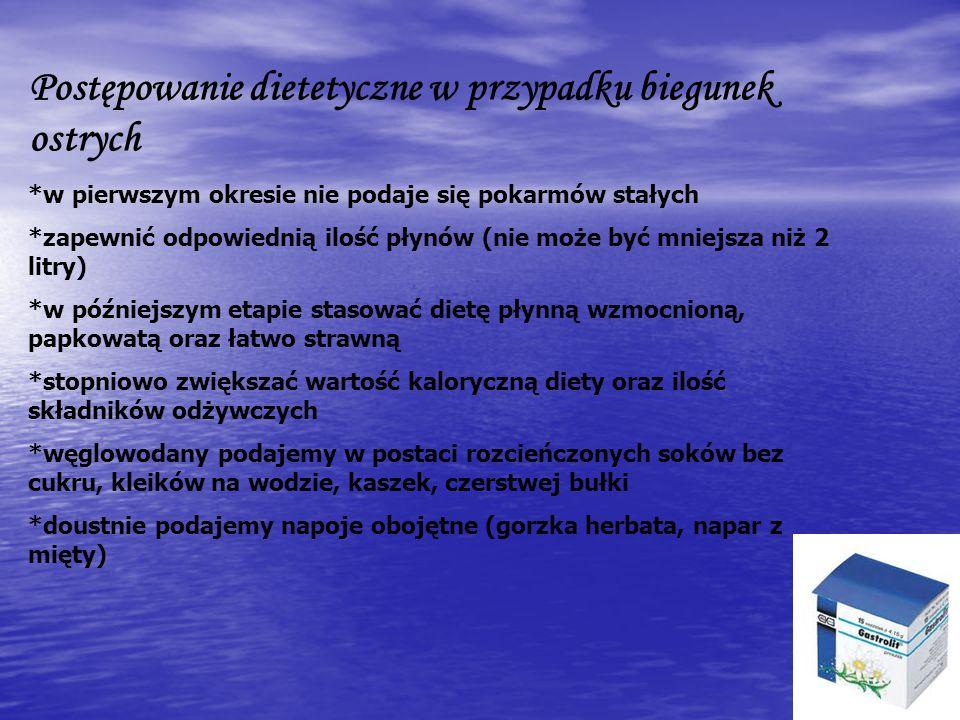 Postępowanie dietetyczne w przypadku biegunek ostrych *w pierwszym okresie nie podaje się pokarmów stałych *zapewnić odpowiednią ilość płynów (nie moż