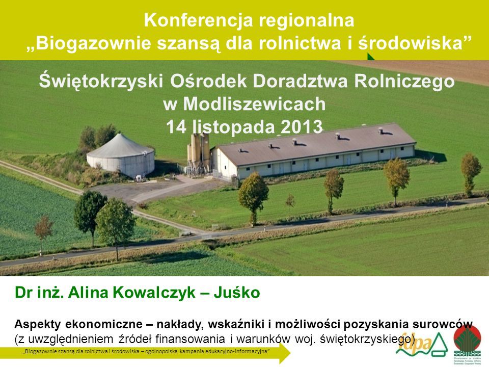 """""""Biogazownie szansą dla rolnictwa i środowiska – ogólnopolska kampania edukacyjno-informacyjna Świętokrzyski Ośrodek Doradztwa Rolniczego w Modliszewicach 14 listopada 2013 Konferencja regionalna """"Biogazownie szansą dla rolnictwa i środowiska Dr inż."""