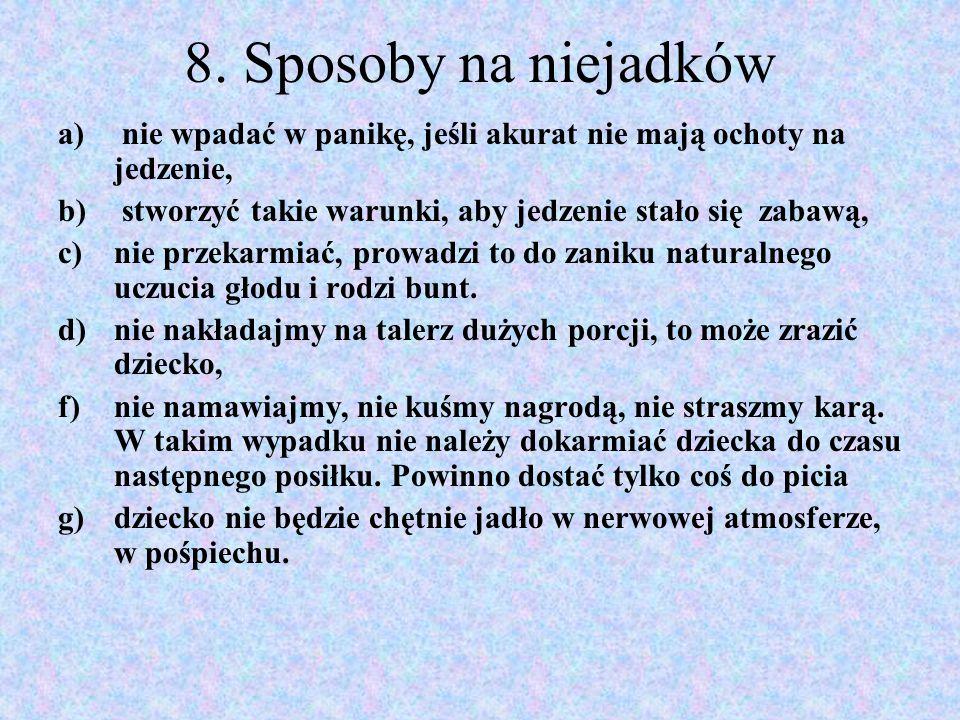 8. Sposoby na niejadków a) nie wpadać w panikę, jeśli akurat nie mają ochoty na jedzenie, b) stworzyć takie warunki, aby jedzenie stało się zabawą, c)