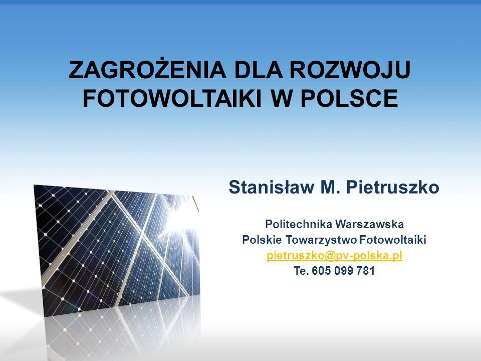Stanislaw M. Pietruszko, POLEKO 2014, Forum Czystej Energii Poznań, 14.10.2014 ZAGROŻENIA DLA ROZWOJU FOTOWOLTAIKI W POLSCE Stanisław M. Pietruszko Po