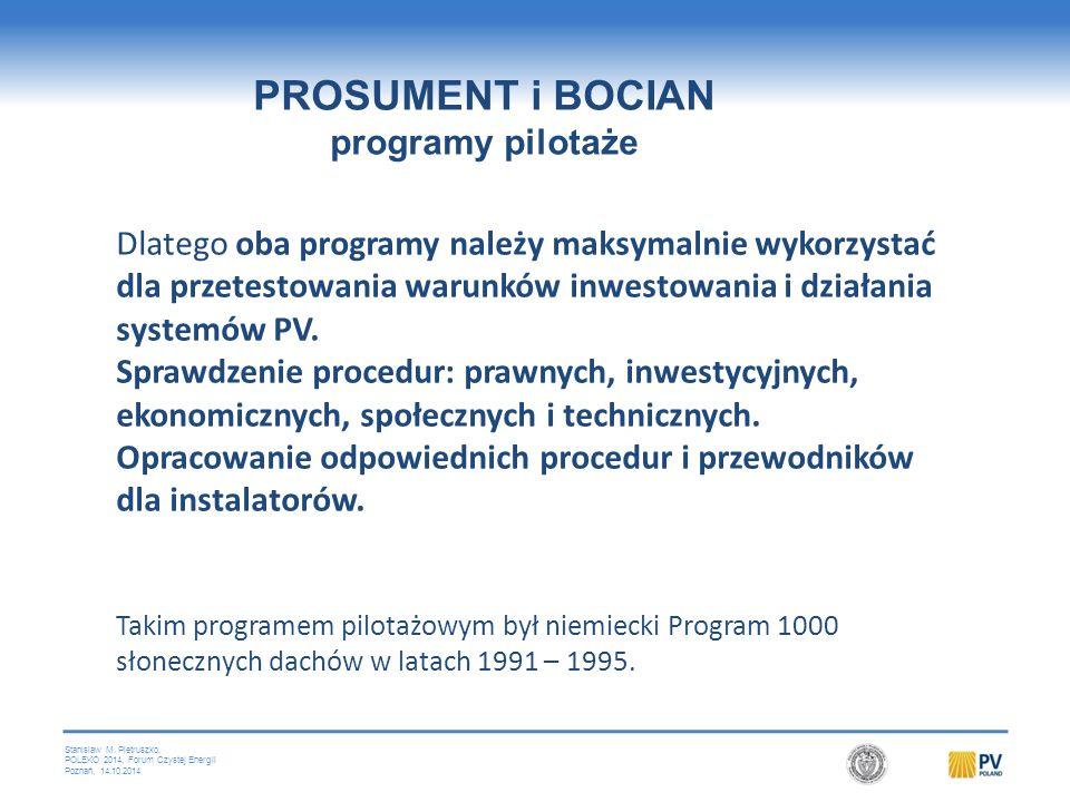Stanislaw M. Pietruszko, POLEKO 2014, Forum Czystej Energii Poznań, 14.10.2014 Dlatego oba programy należy maksymalnie wykorzystać dla przetestowania