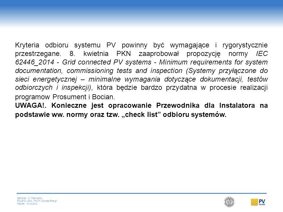 Stanislaw M. Pietruszko, POLEKO 2014, Forum Czystej Energii Poznań, 14.10.2014 Kryteria odbioru systemu PV powinny być wymagające i rygorystycznie prz