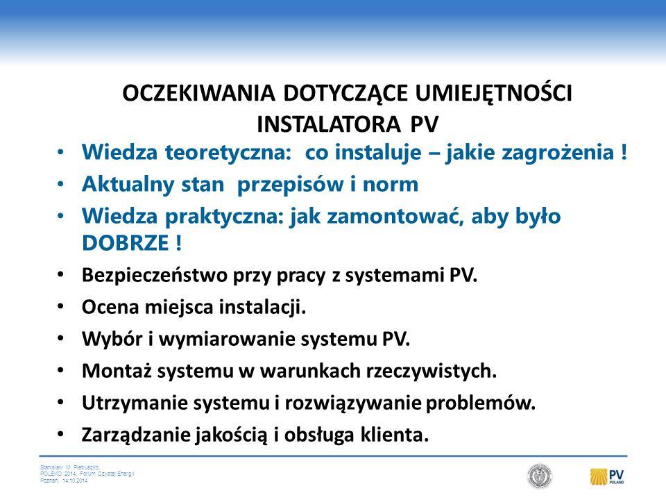 Stanislaw M. Pietruszko, POLEKO 2014, Forum Czystej Energii Poznań, 14.10.2014 OCZEKIWANIA DOTYCZĄCE UMIEJĘTNOŚCI INSTALATORA PV Wiedza teoretyczna: c