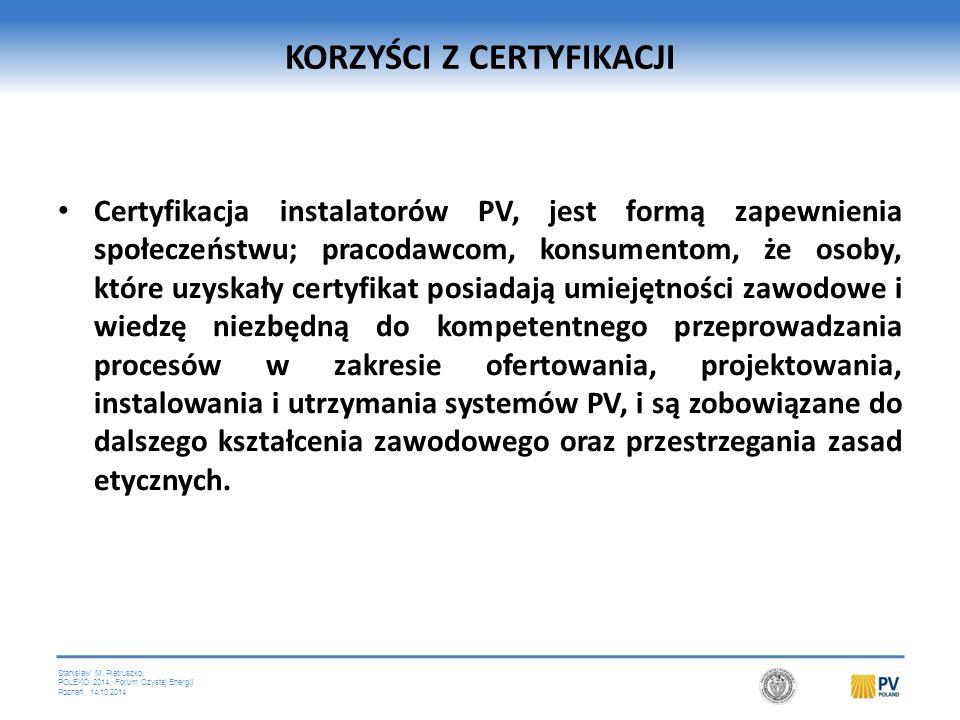 Stanislaw M. Pietruszko, POLEKO 2014, Forum Czystej Energii Poznań, 14.10.2014 KORZYŚCI Z CERTYFIKACJI Certyfikacja instalatorów PV, jest formą zapewn