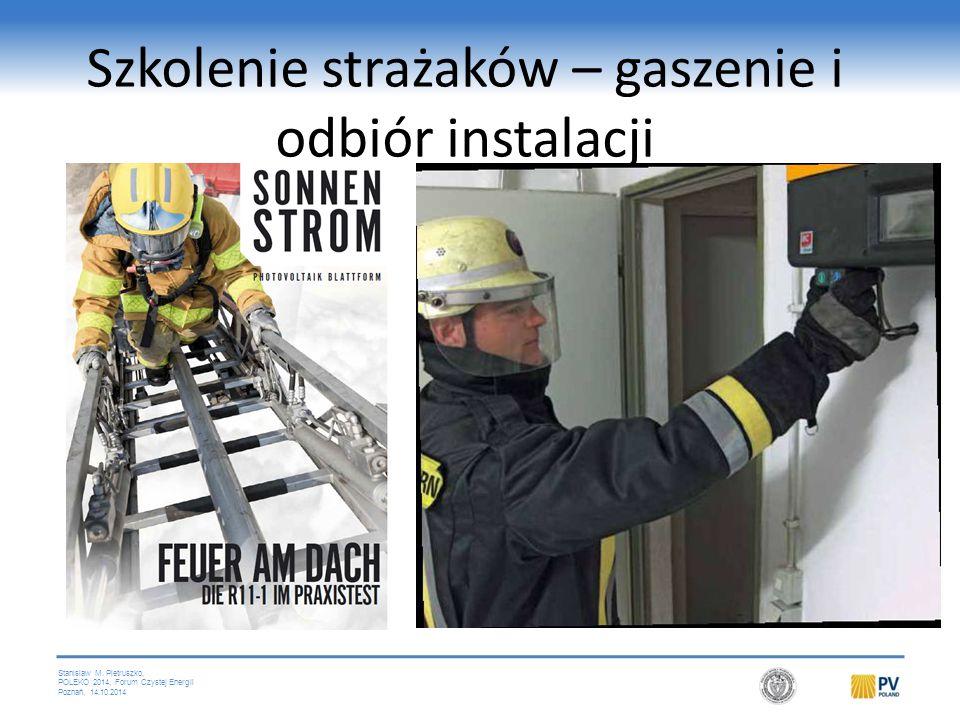 Stanislaw M. Pietruszko, POLEKO 2014, Forum Czystej Energii Poznań, 14.10.2014 Szkolenie strażaków – gaszenie i odbiór instalacji