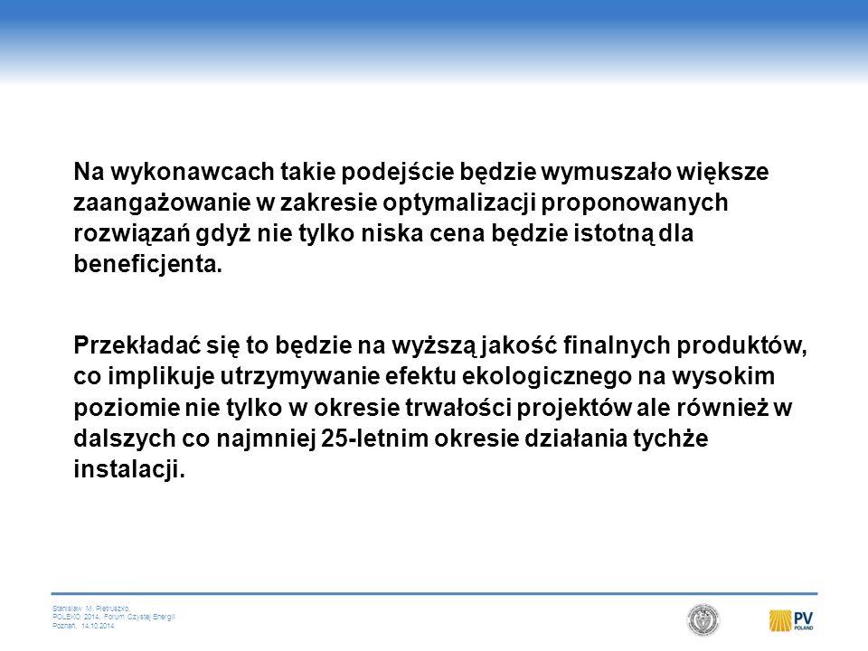 Stanislaw M. Pietruszko, POLEKO 2014, Forum Czystej Energii Poznań, 14.10.2014 Na wykonawcach takie podejście będzie wymuszało większe zaangażowanie w