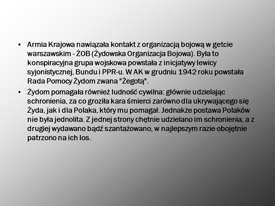 Armia Krajowa nawiązała kontakt z organizacją bojową w getcie warszawskim - ŻOB (Żydowska Organizacja Bojowa). Była to konspiracyjna grupa wojskowa po