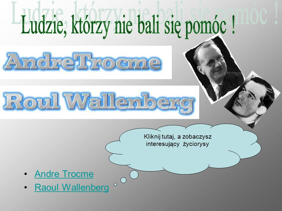 Andre Trocme Raoul Wallenberg Kliknij tutaj, a zobaczysz interesujący życiorysy