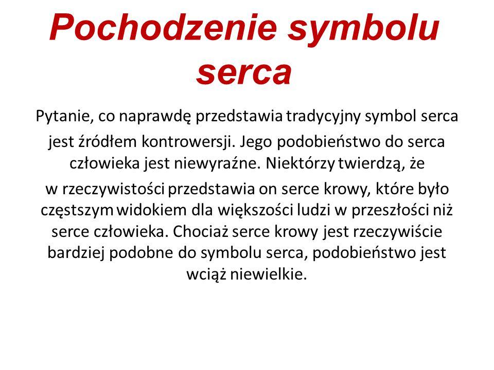 Pochodzenie symbolu serca Pytanie, co naprawdę przedstawia tradycyjny symbol serca jest źródłem kontrowersji. Jego podobieństwo do serca człowieka jes