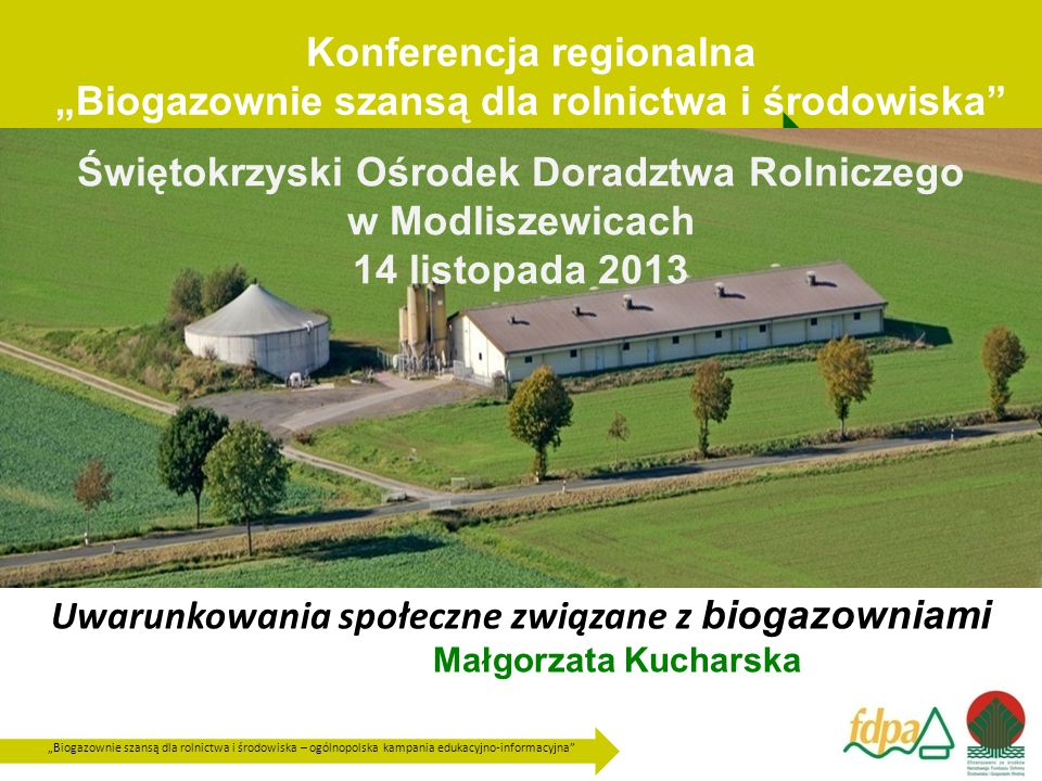 """""""Biogazownie szansą dla rolnictwa i środowiska – ogólnopolska kampania edukacyjno-informacyjna Do 2020 roku w Polsce ma funkcjonować 2000 biogazowni według rządowych planów."""