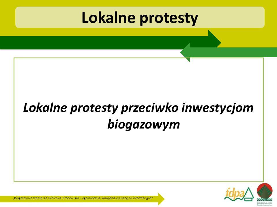 """""""Biogazownie szansą dla rolnictwa i środowiska – ogólnopolska kampania edukacyjno-informacyjna Lokalne protesty Lokalne protesty przeciwko inwestycjom biogazowym"""