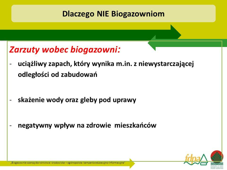 """""""Biogazownie szansą dla rolnictwa i środowiska – ogólnopolska kampania edukacyjno-informacyjna Dlaczego NIE Biogazowniom Zarzuty wobec biogazowni : -uciążliwy zapach, który wynika m.in."""