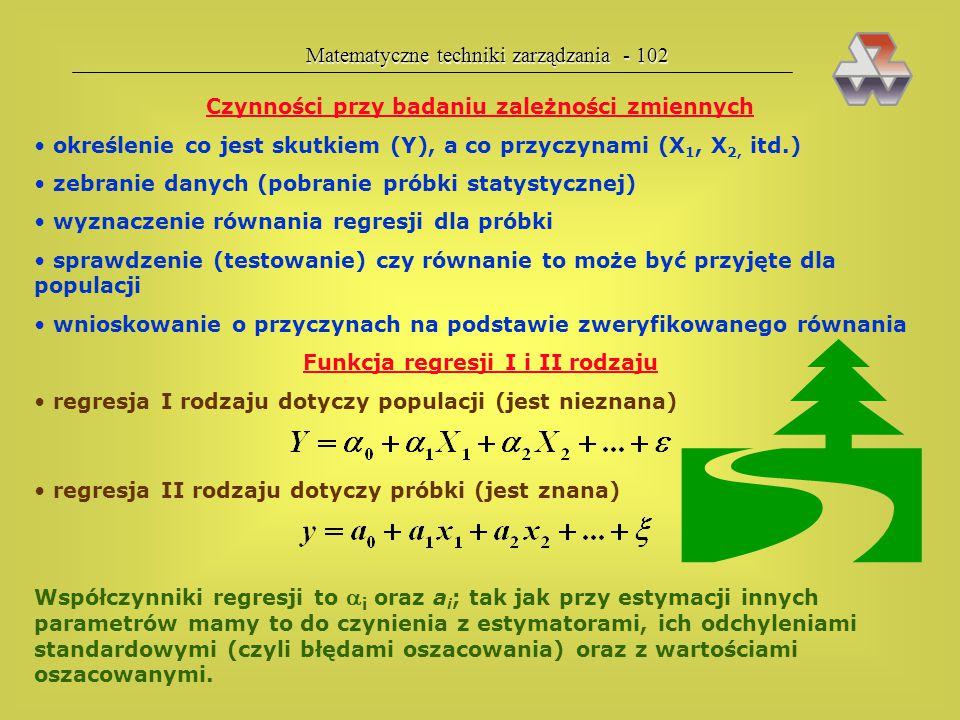 Matematyczne techniki zarządzania - 101 współczynnik korelacji liniowej wielu zmiennych (korelacji wielo- krotnej lub wielorakiej): R R Interpretacja: