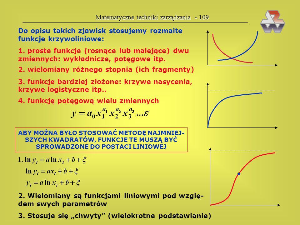 Matematyczne techniki zarządzania - 108 Regresja krzywoliniowa Kiedy występuje regresja liniowa? — gdy obie zmienne mają rozkład normalny! W wielu prz