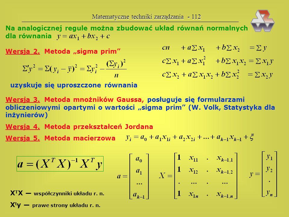 Matematyczne techniki zarządzania - 111 Klasyczna metoda najmniejszych kwadratów (KMNK) W książkach jest całe mnóstwo różnych wa- riantów, wersji, met