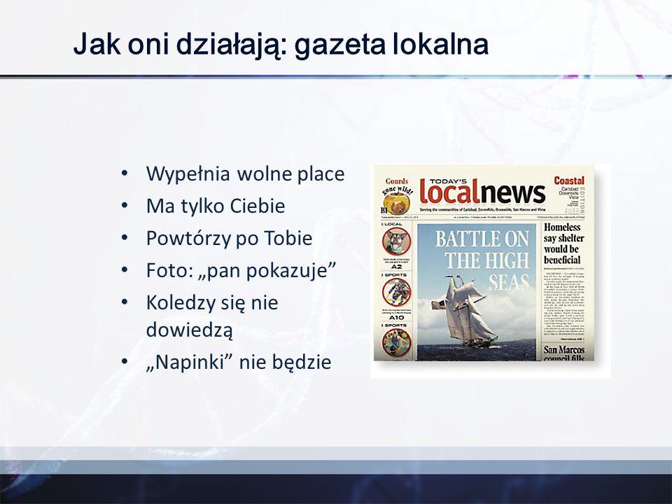"""Jak oni działają: gazeta lokalna Wypełnia wolne place Ma tylko Ciebie Powtórzy po Tobie Foto: """"pan pokazuje"""" Koledzy się nie dowiedzą """"Napinki"""" nie bę"""