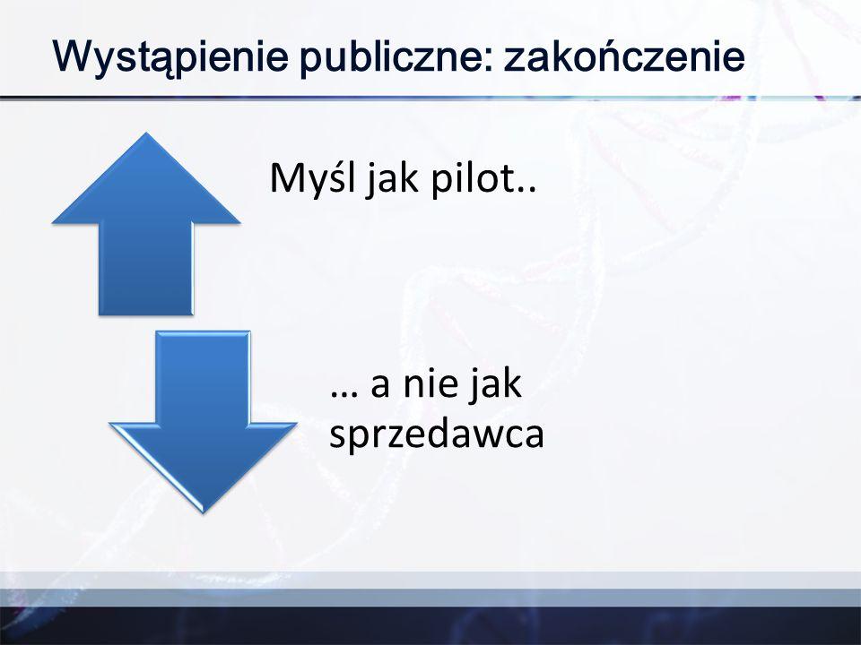 Wystąpienie publiczne: zakończenie Myśl jak pilot.. … a nie jak sprzedawca