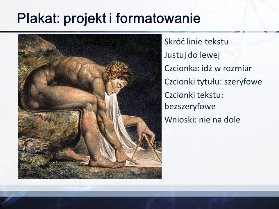Plakat: projekt i formatowanie Skróć linie tekstu Justuj do lewej Czcionka: idź w rozmiar Czcionki tytułu: szeryfowe Czcionki tekstu: bezszeryfowe Wni