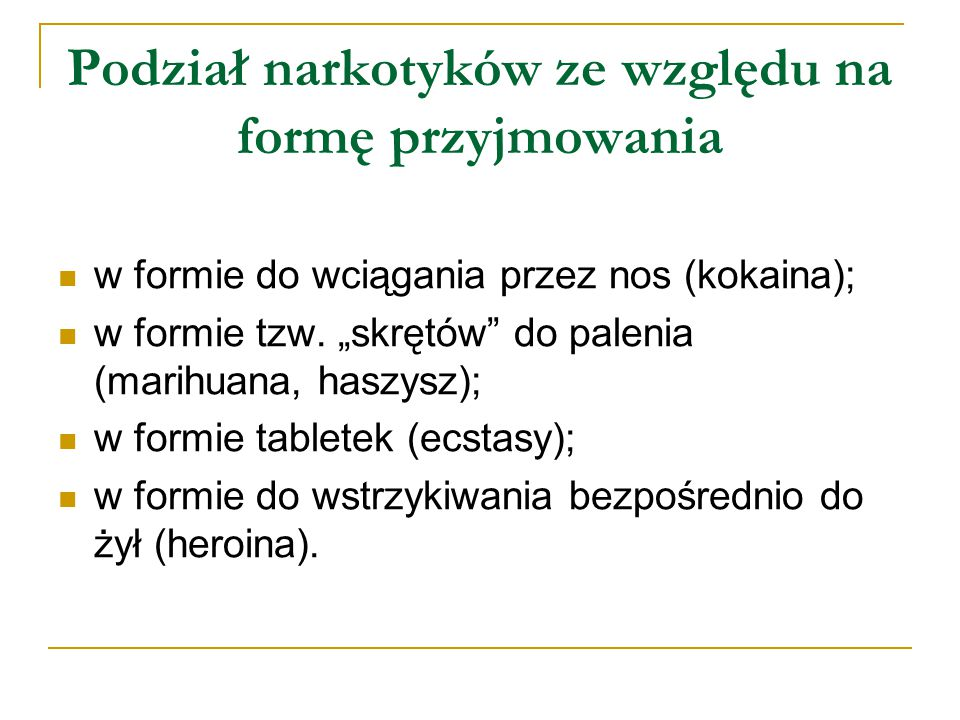 Podział narkotyków ze względu na formę przyjmowania w formie do wciągania przez nos (kokaina); w formie tzw.