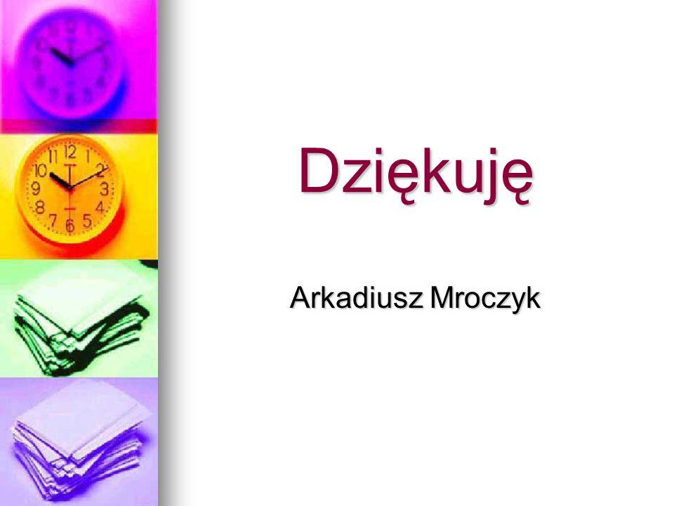 Dziękuję Arkadiusz Mroczyk