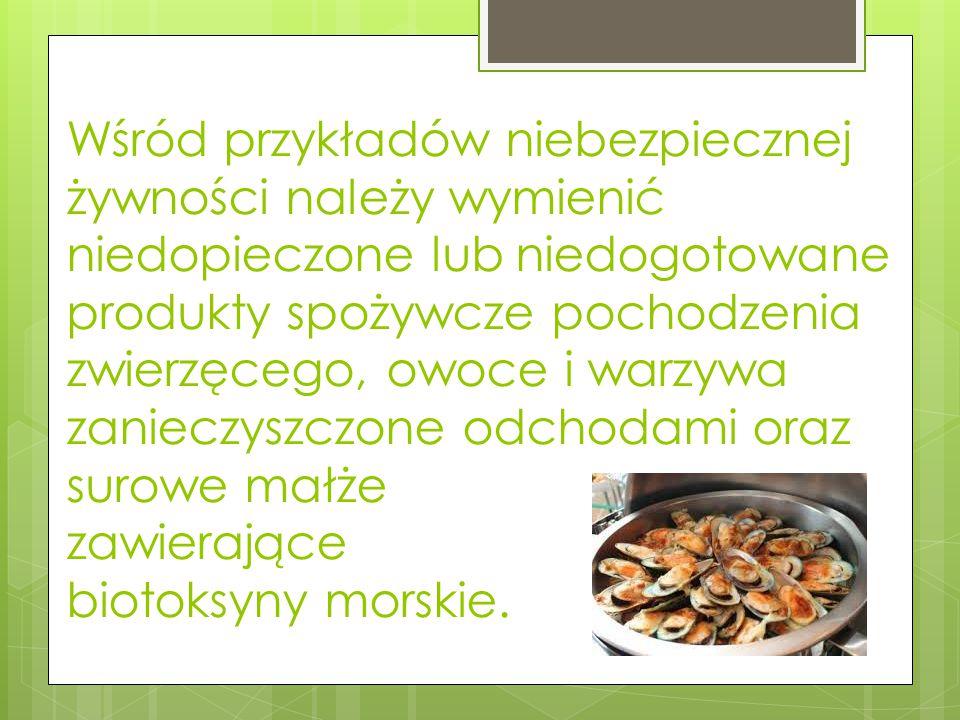 Wśród przykładów niebezpiecznej żywności należy wymienić niedopieczone lub niedogotowane produkty spożywcze pochodzenia zwierzęcego, owoce i warzywa z