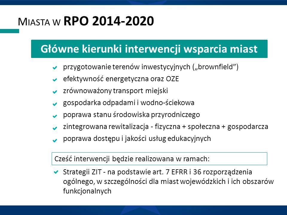 """M IASTA W RPO 2014-2020 przygotowanie terenów inwestycyjnych (""""brownfield ) efektywność energetyczna oraz OZE zrównoważony transport miejski gospodarka odpadami i wodno-ściekowa poprawa stanu środowiska przyrodniczego zintegrowana rewitalizacja - fizyczna + społeczna + gospodarcza poprawa dostępu i jakości usług edukacyjnych Strategii ZIT - na podstawie art."""