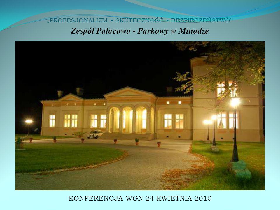 """"""" PROFESJONALIZM SKUTECZNOŚĆ BEZPIECZEŃSTWO KONFERENCJA WGN 24 KWIETNIA 2010 Zespół Pałacowo - Parkowy w Minodze"""