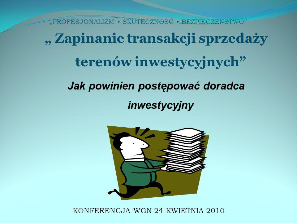 """"""" PROFESJONALIZM SKUTECZNOŚĆ BEZPIECZEŃSTWO """" """" Zapinanie transakcji sprzedaży terenów inwestycyjnych"""" Jak powinien postępować doradca inwestycyjny KO"""