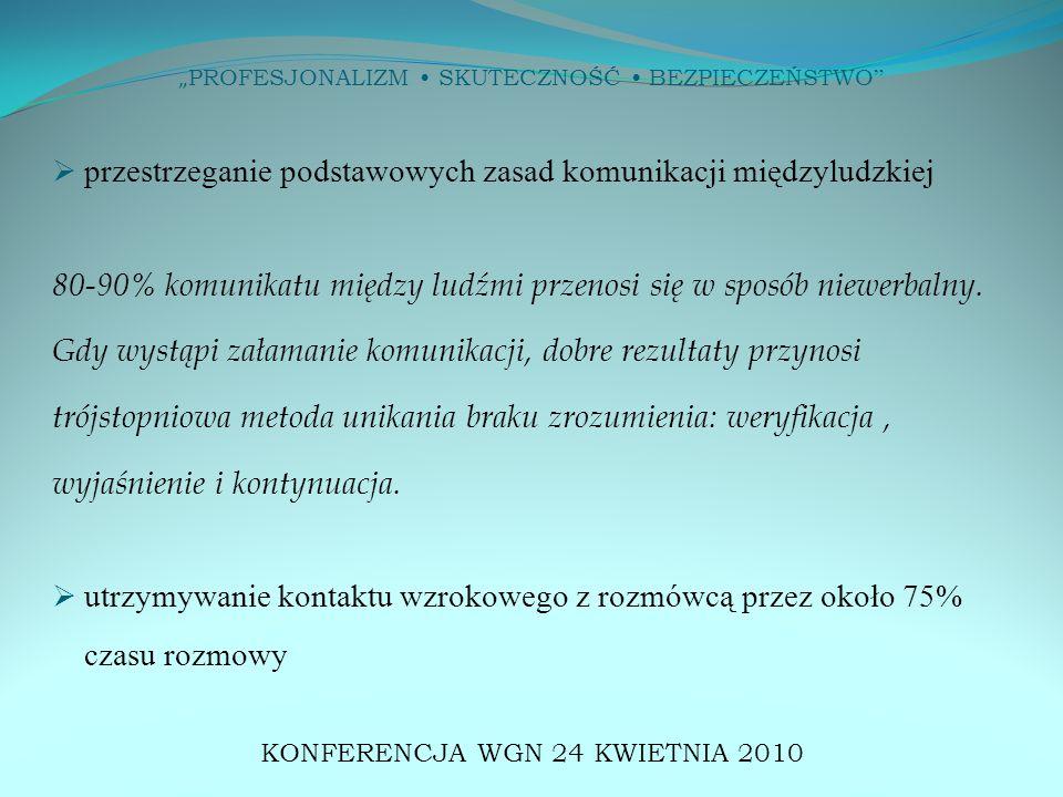 """"""" PROFESJONALIZM SKUTECZNOŚĆ BEZPIECZEŃSTWO """"  przestrzeganie podstawowych zasad komunikacji międzyludzkiej 80-90% komunikatu między ludźmi przenosi"""