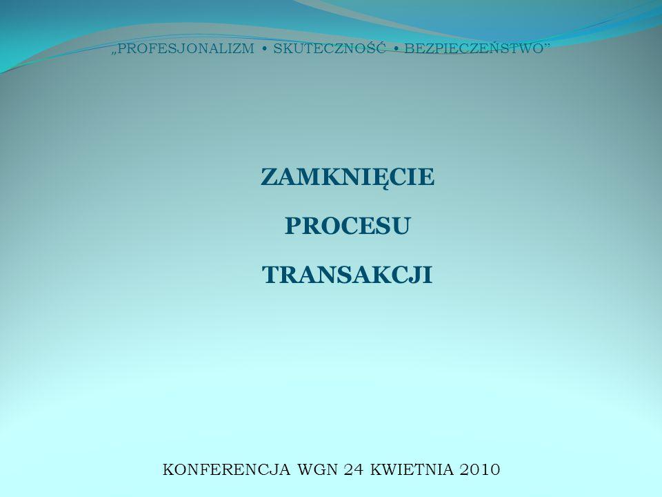 """"""" PROFESJONALIZM SKUTECZNOŚĆ BEZPIECZEŃSTWO ZAMKNIĘCIE PROCESU TRANSAKCJI KONFERENCJA WGN 24 KWIETNIA 2010"""