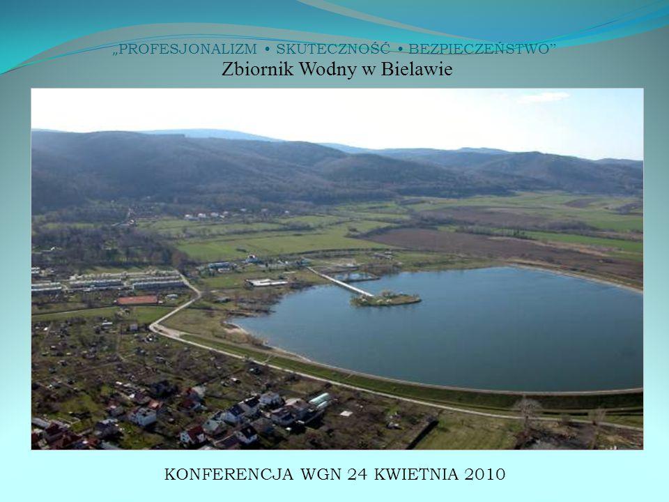""""""" PROFESJONALIZM SKUTECZNOŚĆ BEZPIECZEŃSTWO Zbiornik Wodny w Bielawie KONFERENCJA WGN 24 KWIETNIA 2010"""