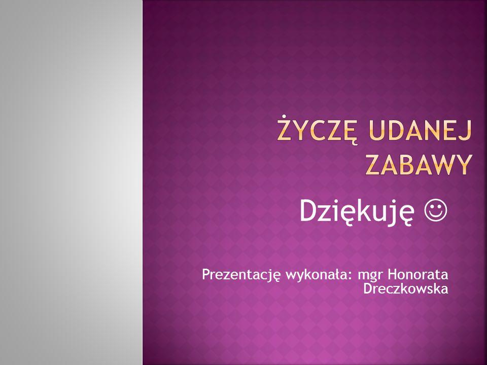Dziękuję Prezentację wykonała: mgr Honorata Dreczkowska
