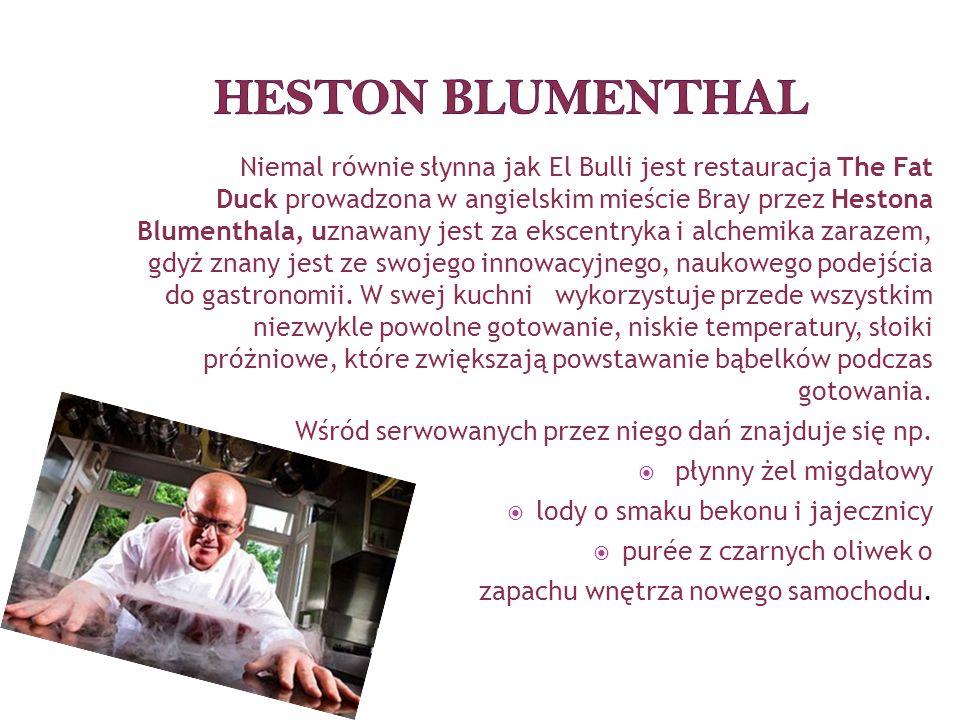 Niemal równie słynna jak El Bulli jest restauracja The Fat Duck prowadzona w angielskim mieście Bray przez Hestona Blumenthala, uznawany jest za ekscentryka i alchemika zarazem, gdyż znany jest ze swojego innowacyjnego, naukowego podejścia do gastronomii.