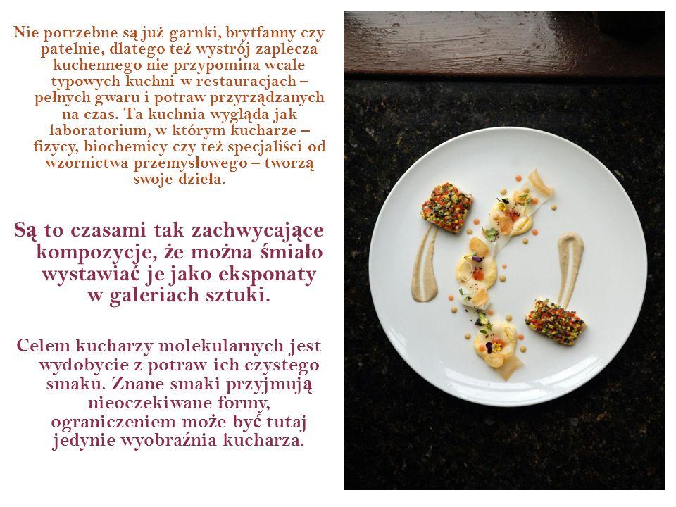 Nie potrzebne s ą ju ż garnki, brytfanny czy patelnie, dlatego te ż wystrój zaplecza kuchennego nie przypomina wcale typowych kuchni w restauracjach –