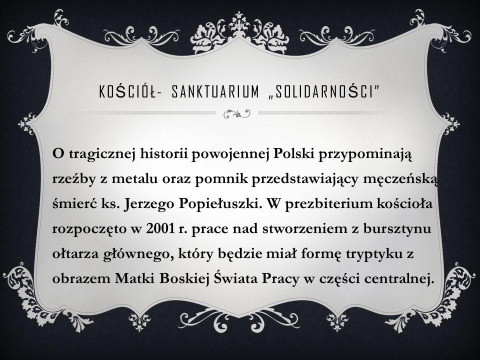 """KO Ś CIÓŁ- SANKTUARIUM """"SOLIDARNO Ś CI O tragicznej historii powojennej Polski przypominają rzeźby z metalu oraz pomnik przedstawiający męczeńską śmierć ks."""
