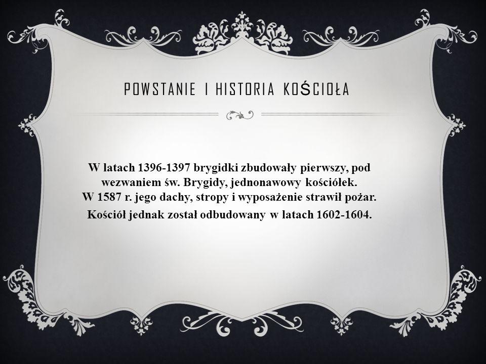 POWSTANIE I HISTORIA KO Ś CIOŁA W latach 1396-1397 brygidki zbudowały pierwszy, pod wezwaniem św.