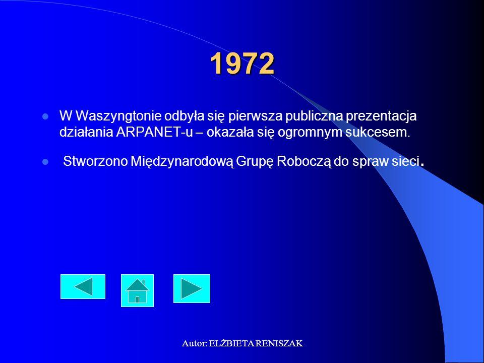 Autor: ELŻBIETA RENISZAK 1972 W Waszyngtonie odbyła się pierwsza publiczna prezentacja działania ARPANET-u – okazała się ogromnym sukcesem. Stworzono
