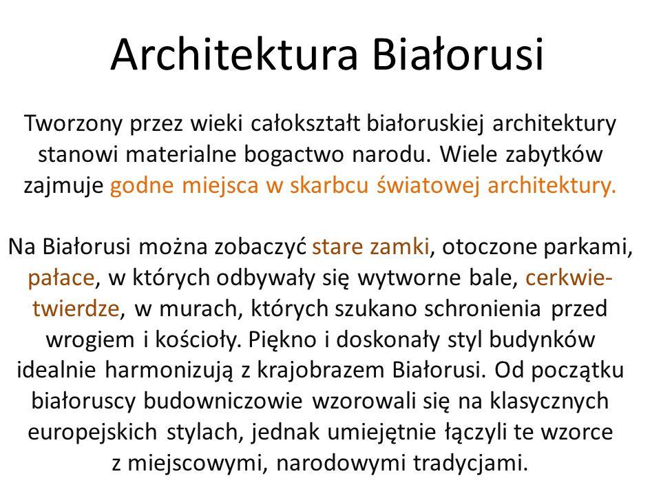 Architektura Białorusi Tworzony przez wieki całokształt białoruskiej architektury stanowi materialne bogactwo narodu.